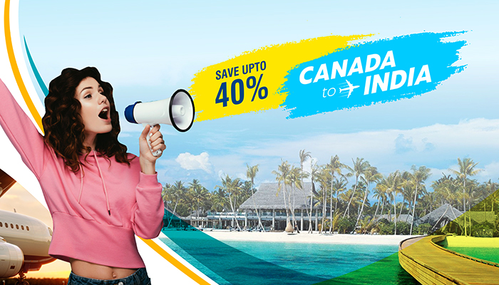 ENJOY DISCOUNT ON CANADA TO INDIA FLIGHTS : BOOK NOW & SAVE UP TO 40%